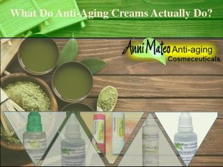 What Do Anti-Aging Creams Actually Do?