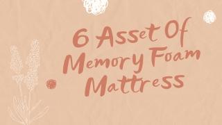 6 Asset Of Memory Foam Mattress