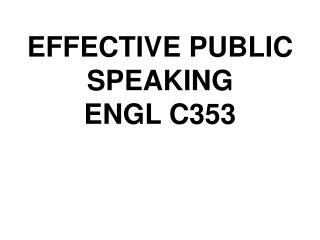 EFFECTIVE PUBLIC SPEAKING ENGL C353
