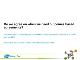 Do we agree on when we need outcomes based agreements?