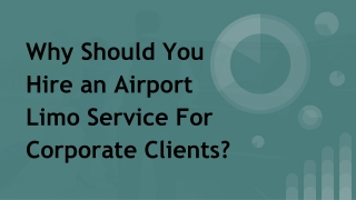 Why Should You Hire an Airport Limo Service For Corporate Clients?