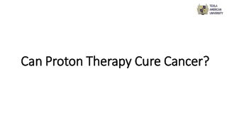 Can Proton Therapy Cure Cancer?