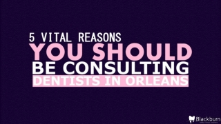 5 vital Reasons You Should Be Consulting Dentists in Orleans