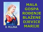 MALA GOSPA RO ENJE BLA ENE DJEVICE MARIJE