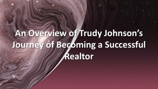 An Overview of Trudy Johnson's Journey of Becoming a Successful Realtor