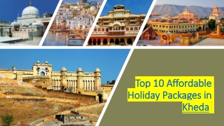 Affordable Holiday Packages in Kheda and Holiday Tour Packages in Kheda