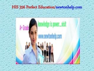 HIS 356 Perfect Education/newtonhelp.com
