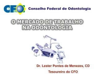 Dr. Lester Pontes de Menezes, CD Tesoureiro do CFO