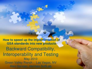 Backward Compatibility, Interoperability and Testing May 2010 Green Valley Ranch -  Las Vegas, NV   Ales Gornjec, Hermes