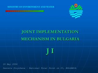 JOINT IMPLEMENTATION MECHANISM IN BULGARIA J I