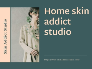 Home skin addict studio