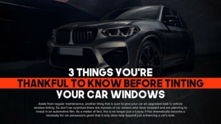 3 things you're thankful to know before tinting your car windows