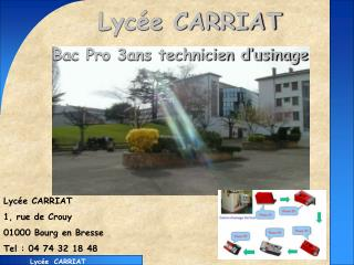 Lycée CARRIAT 1, rue de Crouy 01000 Bourg en Bresse Tel : 04 74 32 18 48