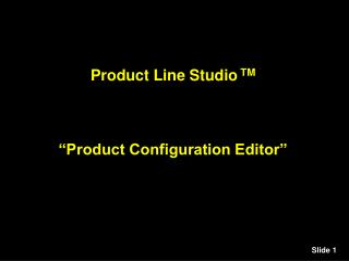 "Product Line Studio TM ""Product Configuration Editor"""