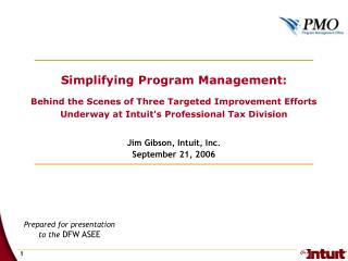 Simplifying Program Management:  Behind the Scenes of Three Targeted Improvement Efforts Underway at Intuit's Profession