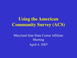 Using the American Community Survey (ACS)