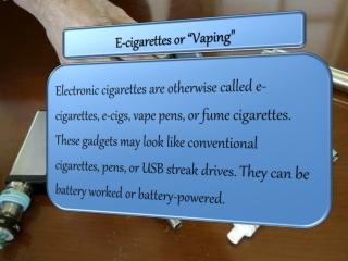 """E-cigarettes or """"Vaping"""""""