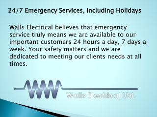 24/7 Emergency Services, Including Holidays - Walls Electrical Ltd.