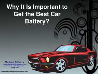 Why It Is Important to Get the Best Car Battery?