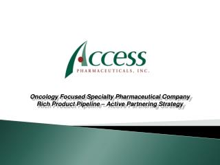 Oncology Focused Specialty Pharmaceutical Company Rich Product Pipeline   Active Partnering Strategy