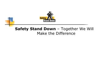 Safety Stand Down  – Together We Will Make the Difference