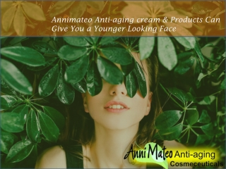 Annimateo Anti-aging cream & Products Can Give You a Younger Looking Face