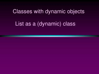 Classes with dynamic objects