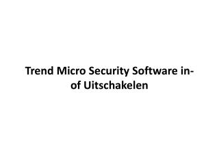 Trend Micro Security Software in- of Uitschakelen?