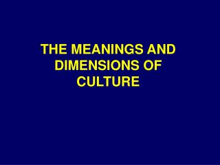 THE MEANINGS AND DIMENSIONS OF CULTURE