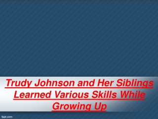 Trudy Johnson and Her Siblings Learned Various Skills While Growing Up