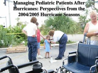 Managing Pediatric Patients After Hurricanes: Perspectives from the 2004/2005 Hurricane Seasons