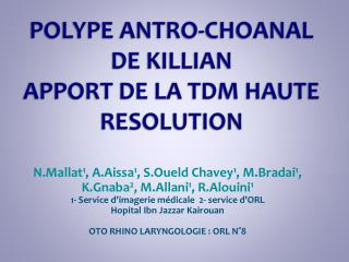 POLYPE ANTRO-CHOANAL DE KILLIAN APPORT DE LA TDM HAUTE RESOLUTION
