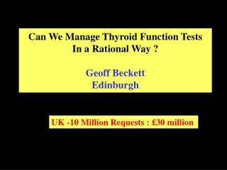 Can We Manage Thyroid Function Tests In a Rational Way ? Geoff Beckett Edinburgh