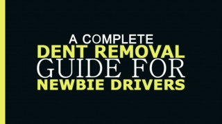 A Complete Dent Removal Guide For Newbie Drivers