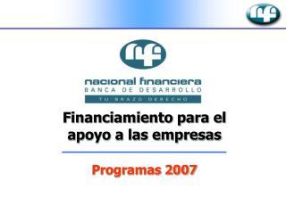 Financiamiento para el apoyo a las empresas Programas 2007