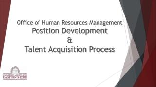 Office of Human Resources Management  Position Development  & Talent Acquisition Process