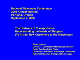 Steve Haynes Director – Commodity Marketing and Sales North Carolina State Ports Chairman – Domestic Waterways Commi