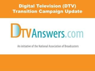 Digital Television (DTV)  Transition Campaign Update