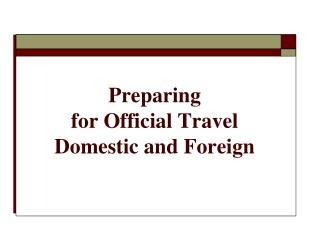 Preparing   for Official Travel  Domestic and Foreign