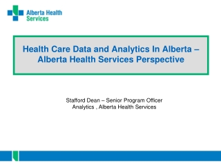 Health Care Data and Analytics In Alberta – Alberta Health Services Perspective