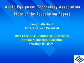 Gary Satterfield Executive Vice President 2009 Executive Roundtable Conference Annual Membership Meeting 			    October
