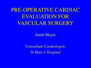 PRE-OPERATIVE CARDIAC EVALUATION FOR VASCULAR SURGERY