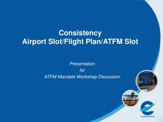 Consistency Airport Slot/Flight Plan/ATFM Slot