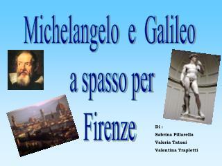 Michelangelo  e  Galileo  a spasso per  Firenze