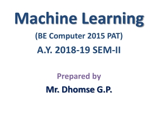 Machine Learning (BE Computer 2015 PAT) A.Y. 2018-19 SEM-II Prepared by Mr.  Dhomse  G.P.