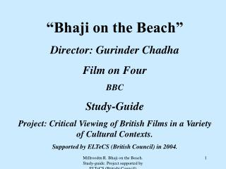 """Bhaji on the Beach"" Director: Gurinder Chadha Film on Four BBC Study-Guide Project: Critical Viewing of British Fil"
