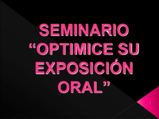 "SEMINARIO ""OPTIMICE SU EXPOSICIÓN ORAL"""