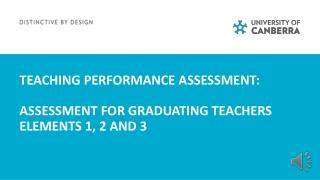 Teaching performance assessment: Assessment for graduating teachers Elements 1, 2 and 3