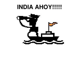 INDIA AHOY!!!!!