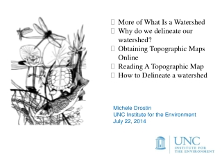 More of What Is a Watershed Why do we delineate our watershed? Obtaining Topographic Maps Online